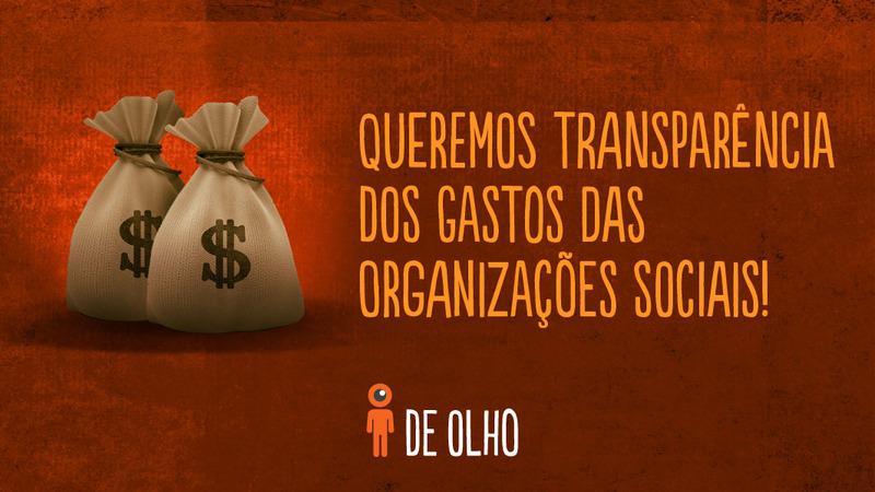 Queremos transparência de gastos das Organizações Sociais!